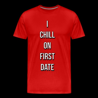 I CHILL ON FIRST DATE - Premium T-skjorte for menn