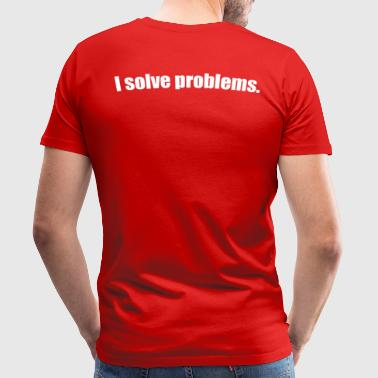 Lettering I solve problems for the back - Men's Premium T-Shirt