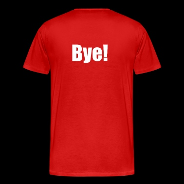 Bye! Short, crisp, effective. - Men's Premium T-Shirt