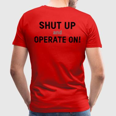 Shut up en bedienen! - Mannen Premium T-shirt