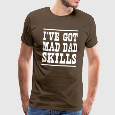 I've got mad dad skills - Men's Premium T-Shirt