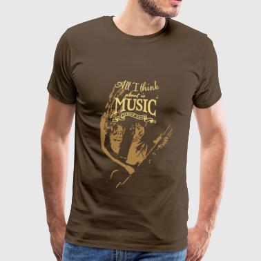 All I Think About Is Music And Girls - T-shirt Premium Homme