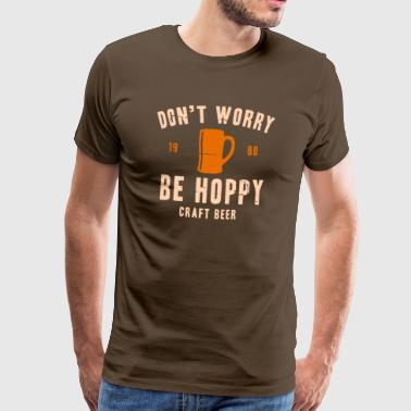 Do not Worry, Be Hoppy! - Mannen Premium T-shirt