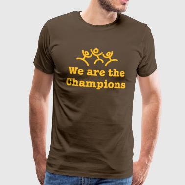 We are the Champions - Männer Premium T-Shirt
