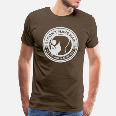 Knikkers I Don't have hair but I'm not a dickhead - Mannen Premium T-shirt