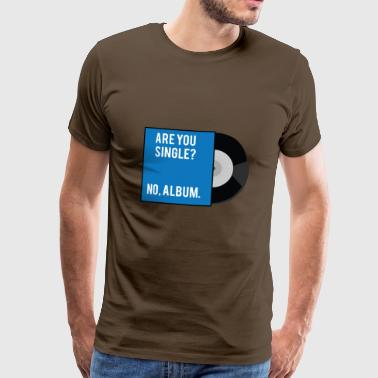 Single: Are you single? No, album. - Men's Premium T-Shirt