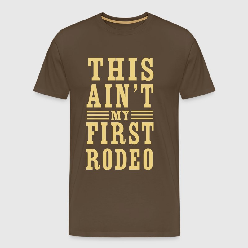 This ain't my first rodeo - Men's Premium T-Shirt