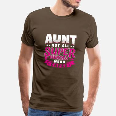 Not All Heroes Wear Capes AUNT NOT ALL HEROES WEAR CAPES SUPER - Men's Premium T-Shirt
