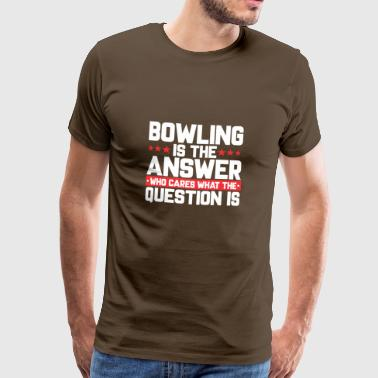 KEGELTOUR KEGLN KEGELBAHN: BOWLING IS THE ANSWER - Männer Premium T-Shirt