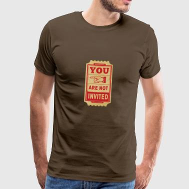 you are not invited - Men's Premium T-Shirt