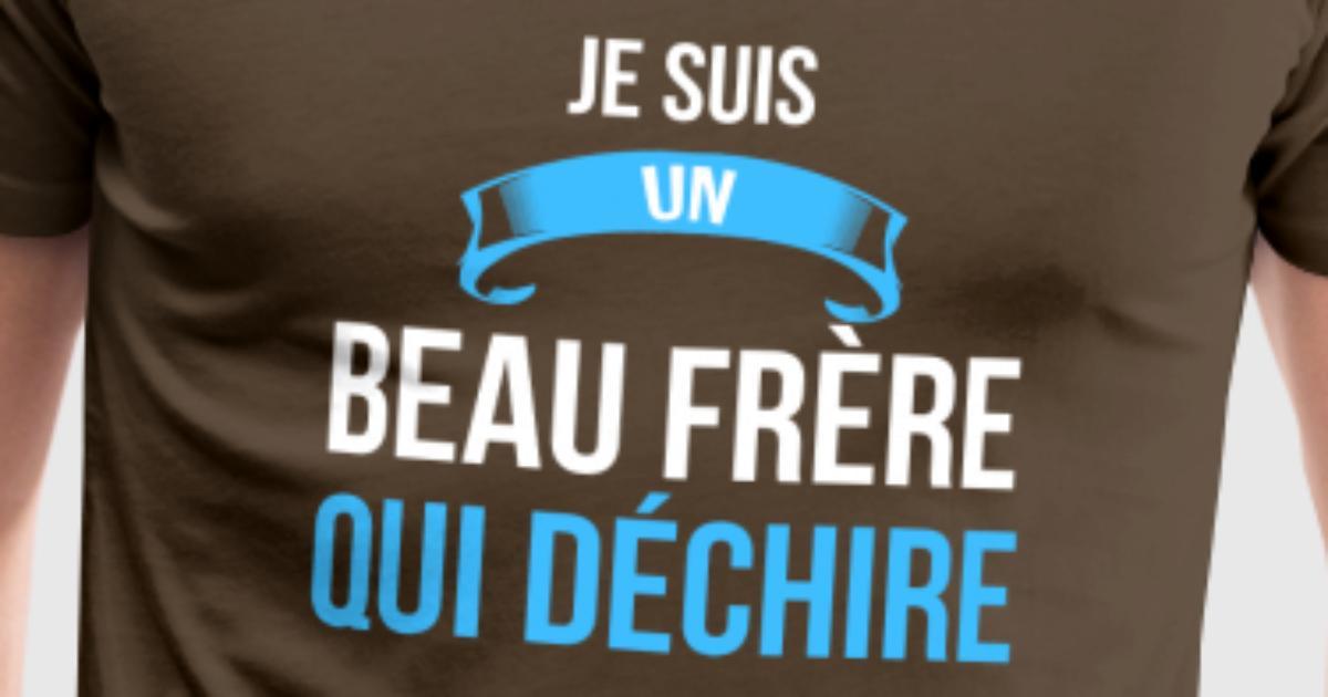 tee shirt je suis un beau fr re qui d chire cadeau humour spreadshirt. Black Bedroom Furniture Sets. Home Design Ideas