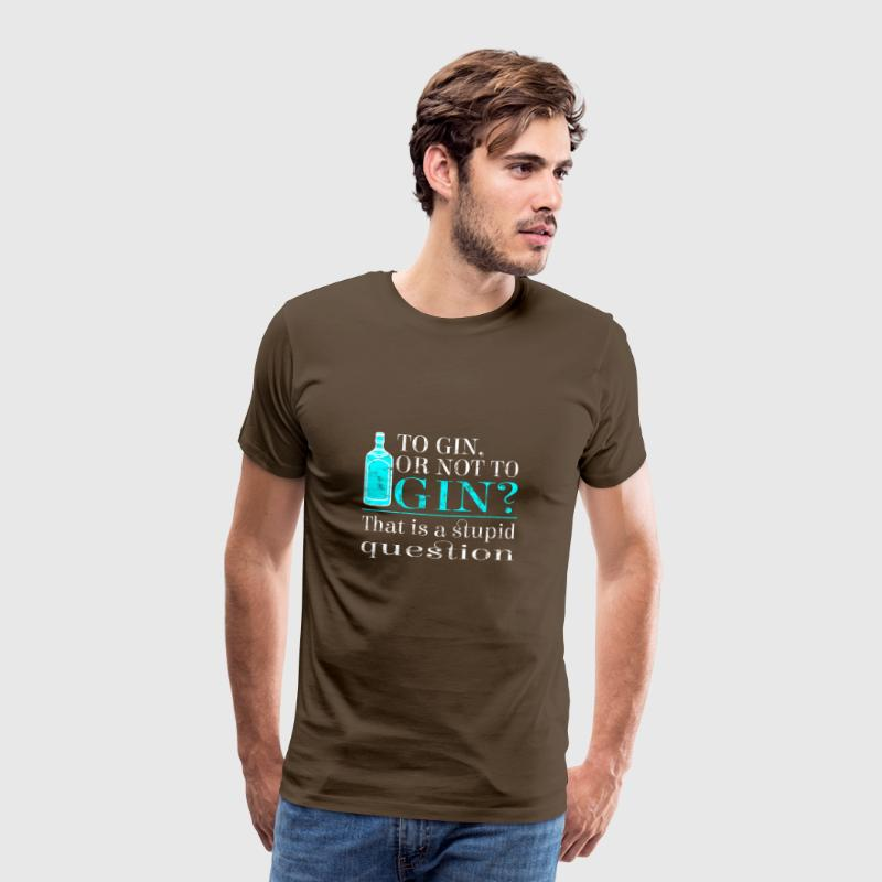 To Gin or not to Gin? That is a stupid question! - Männer Premium T-Shirt