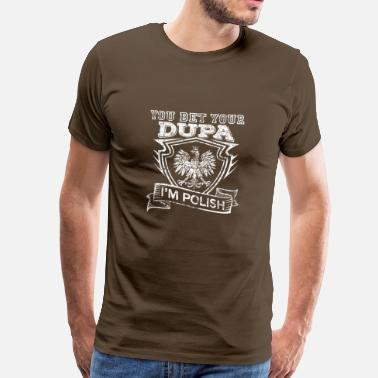 Polish Flag You Bet Your Sweet Dupa In The Polish Distressed - Men's Premium T-Shirt