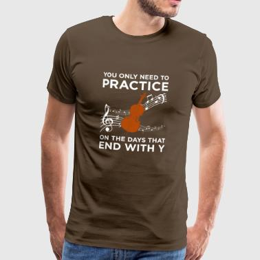 You only need to practice on the days - Männer Premium T-Shirt