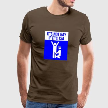 Its not gay,if it's TSA - Flughafen Kontrolle Zoll - Männer Premium T-Shirt
