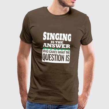 Singing is the answer - Men's Premium T-Shirt