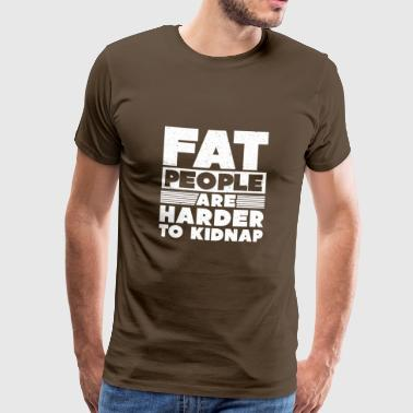 Fat People Are Harder To Kidnap - Men's Premium T-Shirt