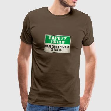 Safety Third: What could possibly go wrong? - Men's Premium T-Shirt