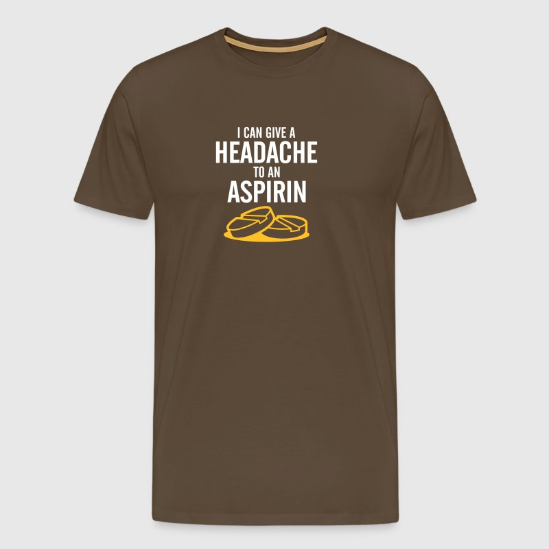I Can Give A Headache To An Aspirin. - Men's Premium T-Shirt