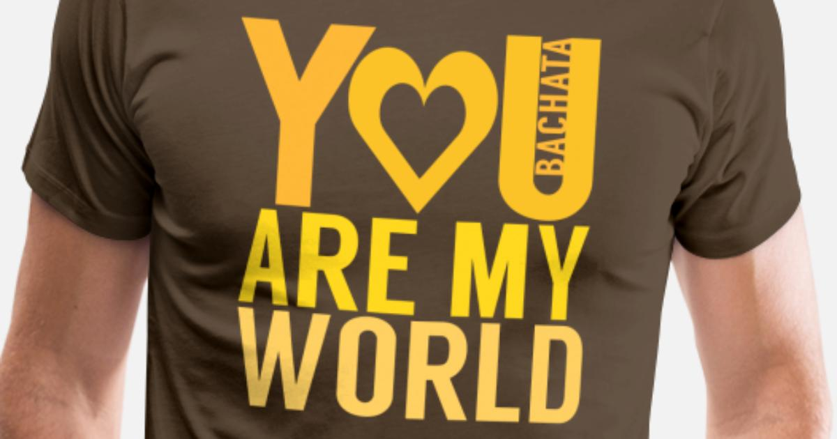 Bachata You Are My World Dance Shirts Mannen Premium T Shirt