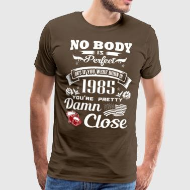 If you born in 1985 You are pretty close perfect - Men's Premium T-Shirt