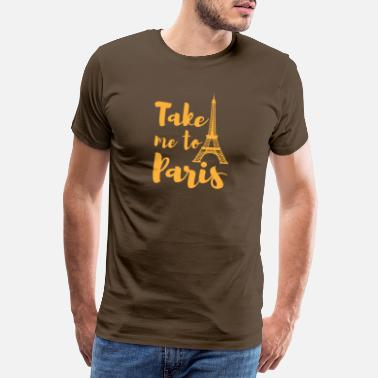 French Take me to Paris France home gift - Men's Premium T-Shirt