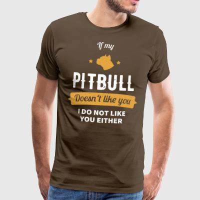 If my Pitbull doesn't like you, dog lover - Men's Premium T-Shirt
