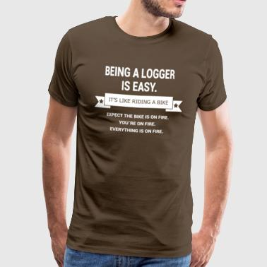 BEING A LOGGER - Men's Premium T-Shirt