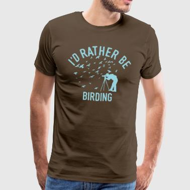 I'd rather be birding shirt bird watcher birds - Men's Premium T-Shirt