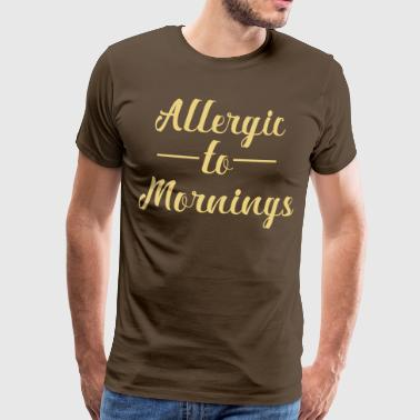 Allergisk til Morning - Herre premium T-shirt