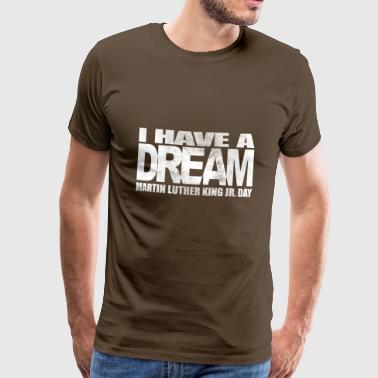 I have a dream - Martin Luther King Jr. - Men's Premium T-Shirt