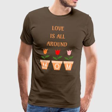 Love is all around MOM - Maglietta Premium da uomo