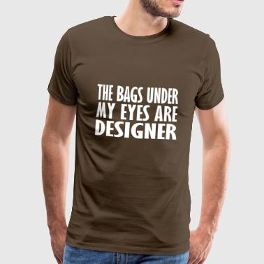 the bags under my eyes - Men's Premium T-Shirt