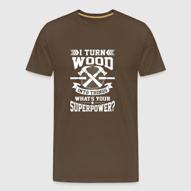 I turn wood into things what's your superpower? - Men's Premium T-Shirt