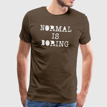 ++ Normal is boring ++ - Men's Premium T-Shirt