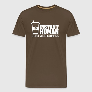 Instant human just add coffee - Männer Premium T-Shirt