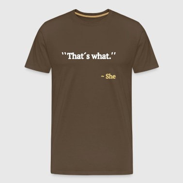 Thats What She Said - Mannen Premium T-shirt