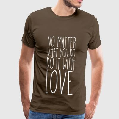No Matter What You DO (White) - Men's Premium T-Shirt
