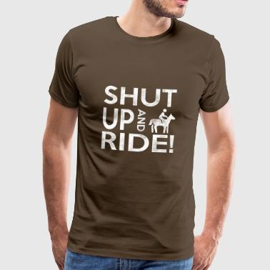 Shut Up And Ride Riding is life horses - Men's Premium T-Shirt