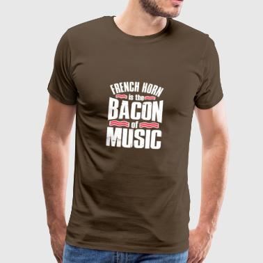 FRENCH HORN IS THE BACON OF MUSIC - Männer Premium T-Shirt