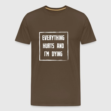 Everything Hurts and Im Dying white - Men's Premium T-Shirt