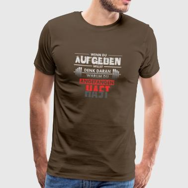 If you want to give up - Männer Premium T-Shirt
