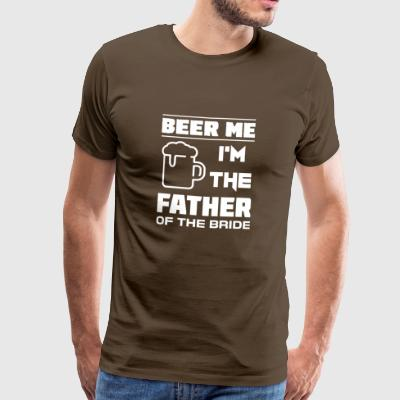 Beer Me I'm The Father Of The Bride Shirt - Männer Premium T-Shirt