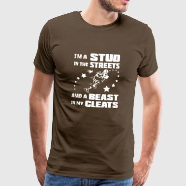 I'm A Stud In The Streets And Beast Cleats T Shirt - Männer Premium T-Shirt