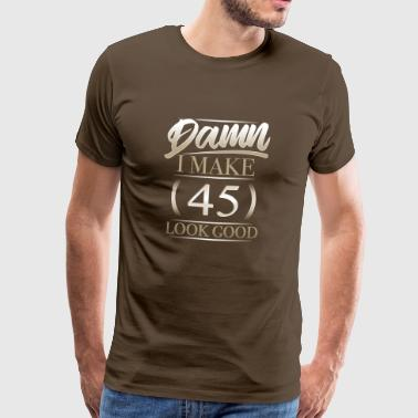 Damn jeg Make 45 Look Good T Shirt gave - Herre premium T-shirt