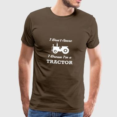 I DO NOT SNORE I DREAM I 'M A TRACTOR POISON - Men's Premium T-Shirt