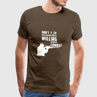 DON'T FUCK WITH SOMEOONE WHO WILLING TO DIE - Männer Premium T-Shirt