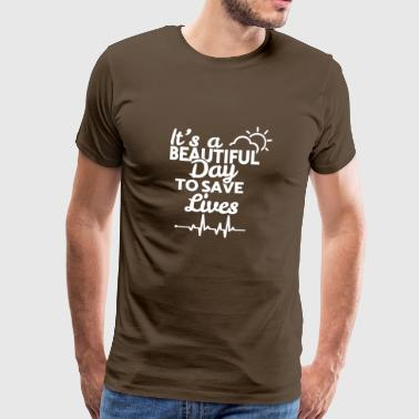 It's a beautiful day to save lives - white - Men's Premium T-Shirt