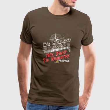 We Survive by Prepping We Prep to Survive - Männer Premium T-Shirt