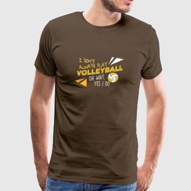 I Don't Always Play Volleyball T Shirts Gift - Männer Premium T-Shirt